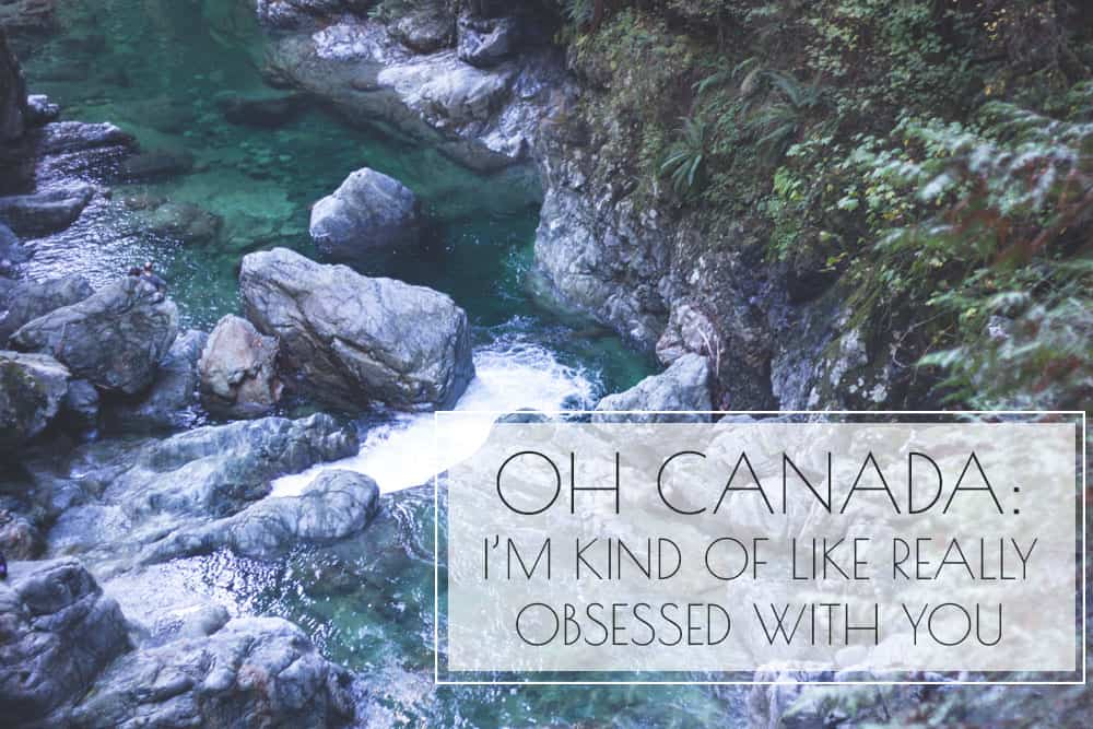 Oh Canada: I'm Kind of Like Really Obsessed With You