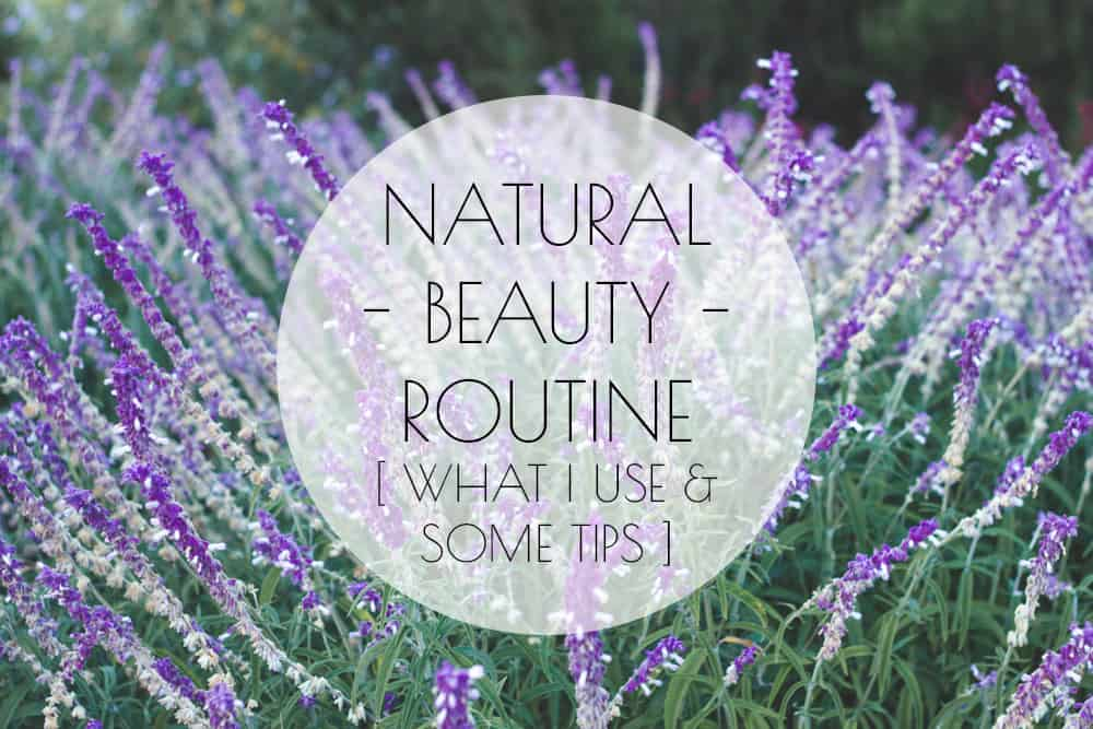 Natural Beauty Routine: What I Use & Some Tips