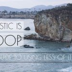 Plastic is Poop: A Guide to Using Less Of It