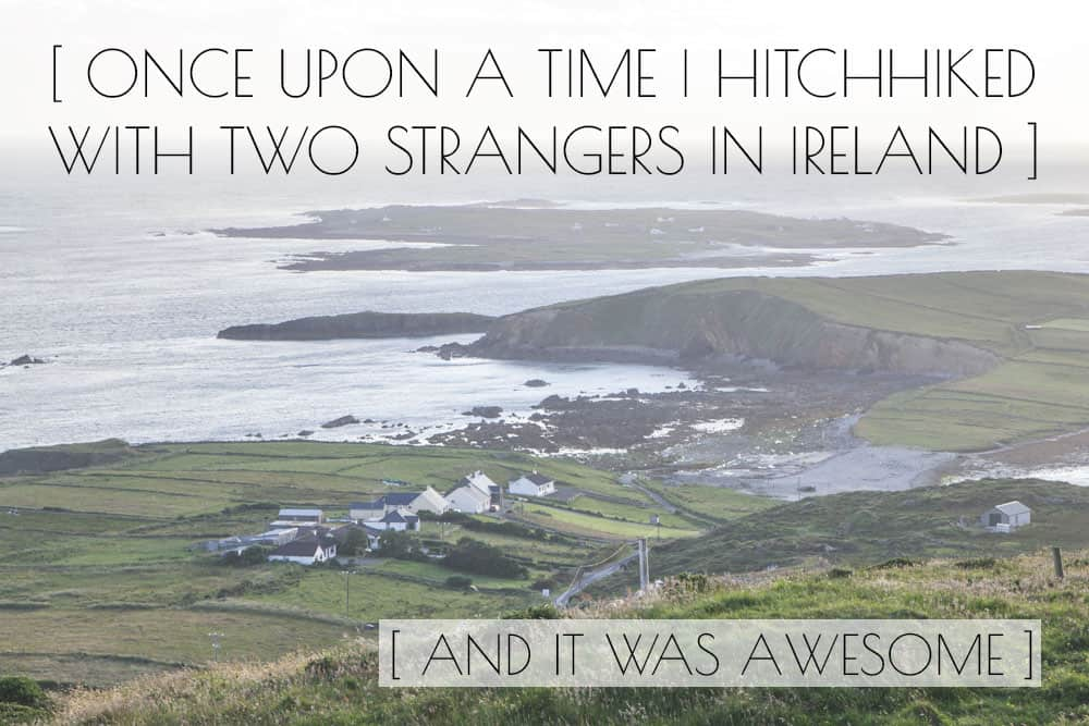 I went hitchhiking in Ireland with 2 strangers and it was awesome