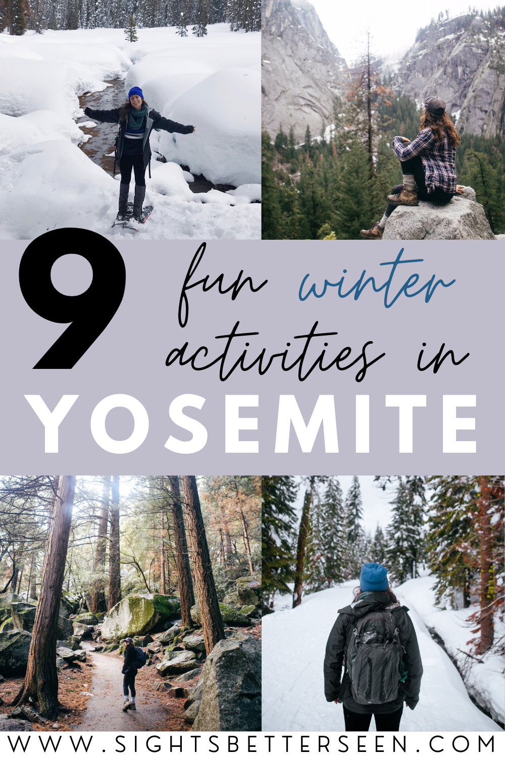 "There are 4 different pictures, including Kelsey on snowshoes, Kelsey sitting on a rock, Kelsey walking on a trail, and Kelsey standing in the snow. Text says ""9 Fun Winter Activities in Yosemite""."