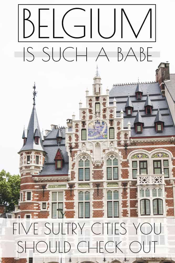 Belgium is Such a Babe: 5 Sultry Cities To See