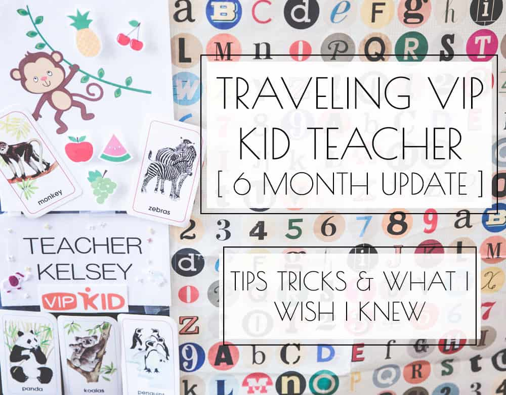 Traveling VIP Kid Teacher 6 Month Update & Tips, Tricks, & What I Wish I Knew