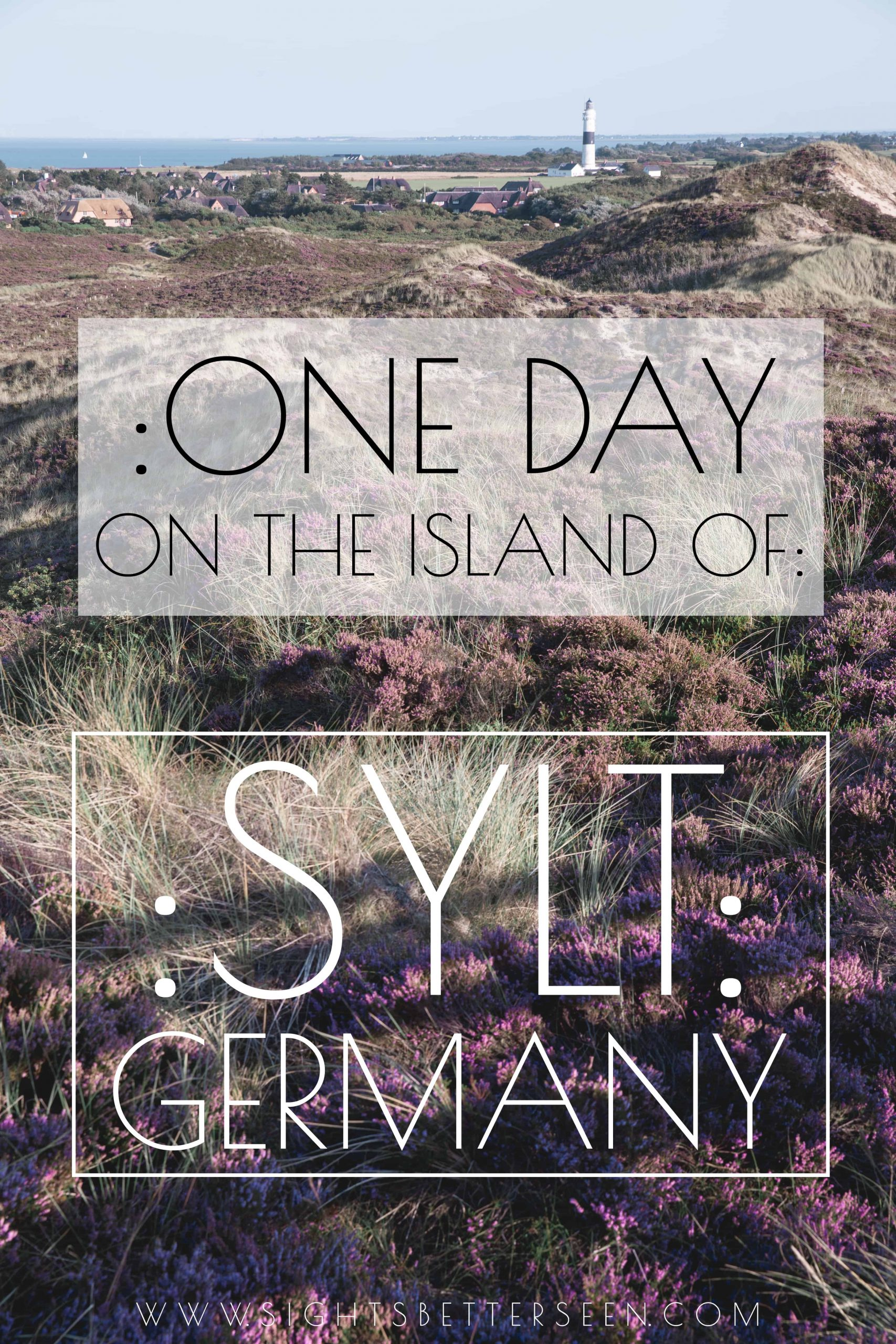 """Text says: """"One Day on the Island of Sylt, Germany"""" with a view of purple heide (heather) and a lighthouse in the distance"""