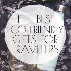 The Best Eco Friendly Gifts (for Travelers!)