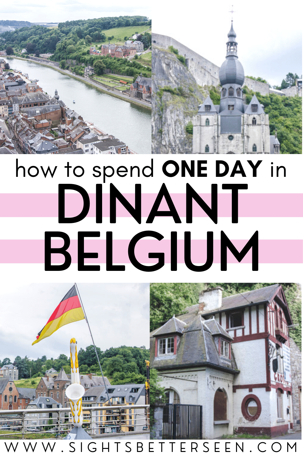 "Text says: ""How to Spend One Day in Dinant, Belgium"" and 4 photos feature the River Meuse lined with buildings, a large church, a saxophone and Belgian flag, and a pretty house."